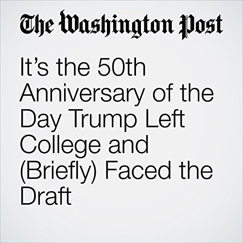 It's the 50th Anniversary of the Day Trump Left College and (Briefly) Faced the Draft copertina
