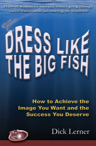 Dress Like the Big Fish: How to Achieve the Image You Want and the Success You Deserve (English Edition)