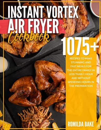 Instant Vortex Air Fryer Cookbook: 1075 recipes to make stunning and...