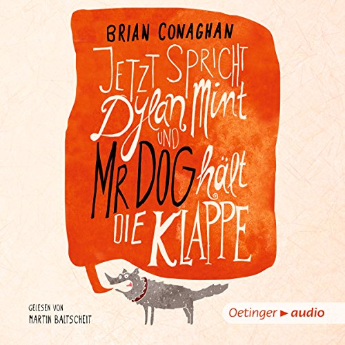 Jetzt spricht Dylan Mint und Mr Dog hält die Klappe                   By:                                                                                                                                 Brian Conaghan                               Narrated by:                                                                                                                                 Martin Baltscheit                      Length: 7 hrs and 19 mins     Not rated yet     Overall 0.0