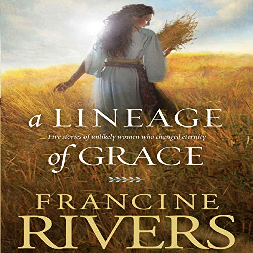 A Lineage of Grace Audiobook By Francine Rivers cover art