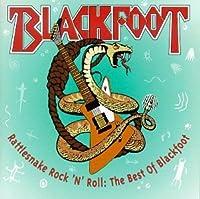 Rattlesnake Rock N Roll: The Best of Blackfoot by Blackfoot