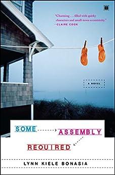 Some Assembly Required: A Novel by [Lynn Kiele Bonasia]