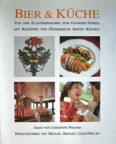 Bier & Küche. Von der Klosterbrauerei zum Gourmet-Tempel. Mit Rezepten von Österreichs besten Köchen. Essay von Christoph Wagner.