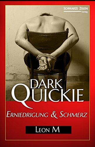 Erniedrigung und Schmerz: Ein reales BDSM-Erlebnis (Domina - Femdom - BDSM-Geschichte) (Dark Quickie 3)