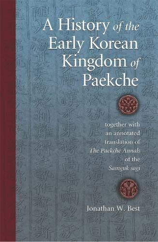 A History of the Early Korean Kingdom of Paekche, together with an annotated translation of <i>The Paekche Annals</i> of the <i>Samguk sagi</i> (Harvard East Asian Monographs)