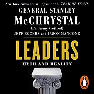 Leaders     Myth and Reality              By:                                                                                                                                 Stanley McChrystal,                                                                                        Jason Mangone,                                                                                        Jeff Eggers                               Narrated by:                                                                                                                                 Paul Michael                      Length: 17 hrs and 4 mins     11 ratings     Overall 4.7
