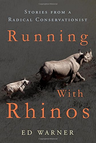 Running with Rhinos: Stories from a Radical Conservationist by Ed Warner (2016-03-01)