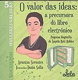 O valor das ideas: a precursora do libro electrónico.: Pequena biografía de Ángela Ruiz Robles. (Mulleres galegas)