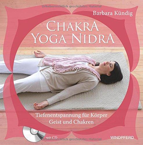 Chakra-Yoga-Nidra: Tiefenentspannung für Körper, Geist und Chakren