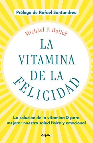 La vitamina de la felicidad (con prólogo de Rafael Santandreu): La solución de la vitamina D para mejorar nuestra salud física y emocional (Divulgación)