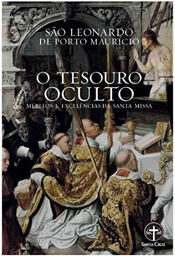 O Tesouro Oculto: Méritos e Excelências da Santa Missa