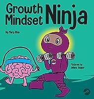 Growth Mindset Ninja: A Children's Book About the Power of Yet (Ninja Life Hacks)