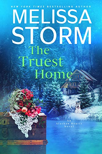 The Truest Home: A Page-Turning Tale of Mystery, Adventure & Love (Alaskan Hearts Book 3)
