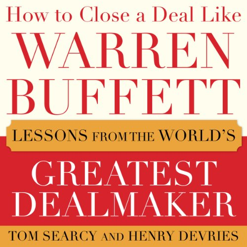 How to Close a Deal Like Warren Buffett Audiobook By Tom Searcy, Henry DeVries cover art