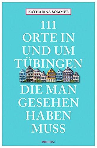 111 Orte in Tübingen, die man gesehen haben muss: Reiseführer