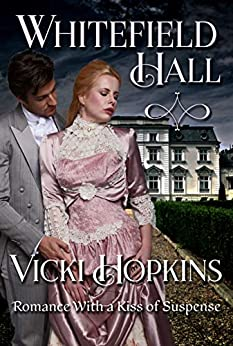 Whitefield Hall: Romance With a Kiss of Suspense by [Vicki Hopkins]