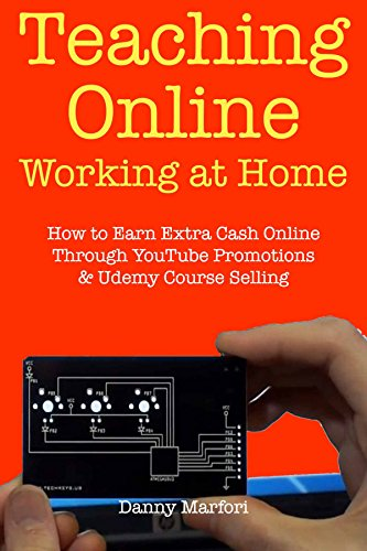 Teaching Online Working at Home: How to Earn Extra Cash Online Through YouTube Promotions & Udemy Course Selling