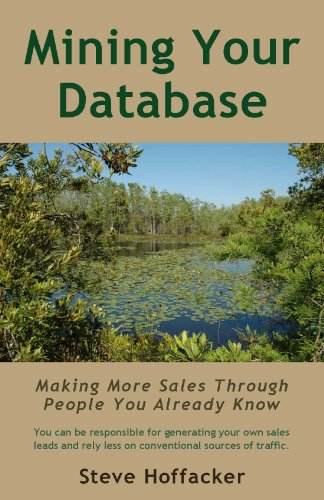 Book: Mining Your Database - Making More Sales Through People You Already Know by Steve Hoffacker