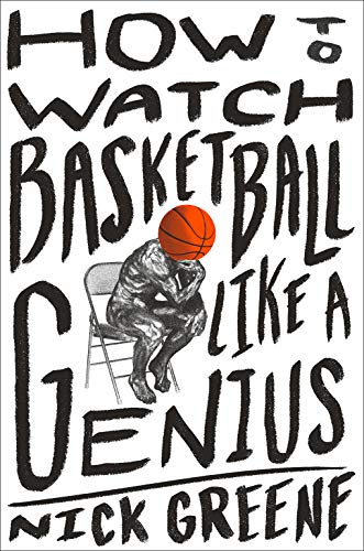How to Watch Basketball Like a Genius: What Game Designers,...