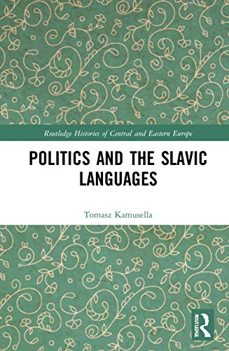 Compare Textbook Prices for Politics and the Slavic Languages Routledge Histories of Central and Eastern Europe 1 Edition ISBN 9780367569846 by Kamusella, Tomasz