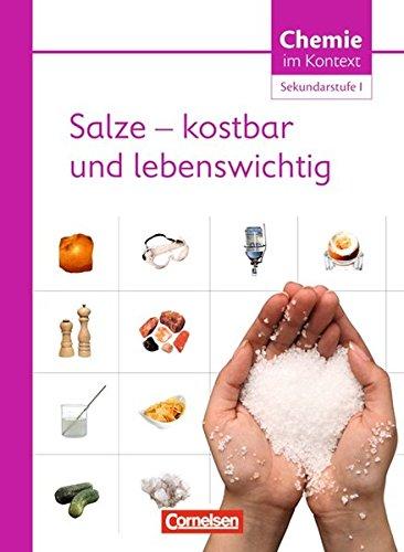 Chemie im Kontext - Sekundarstufe I - Alle Bundesländer: Chemie im Kontext : Salze - kostbar und lebenswichtig. Sekundarstufe I. Westliche Bundesländer: Themenheft 4