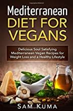 Mediterranean Diet: Mediterranean Diet for Vegans: Delicious Soul Satisfying Mediterranean Vegan Recipes for Weight Loss and a Healthy Lifestyle ... Gluten Free, Soy Free, Low Fat, Plant Based)