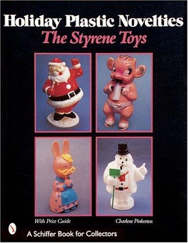 Holiday Plastic Novelties: The Styrene Toys: The Styrene Toys