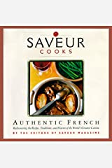 Saveur Cooks Authentic French: Rediscovering the Recipes, Traditions, and Flavors of the World's Greatest Cuisine Hardcover