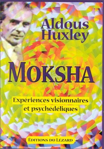 Moksha. expériences visionnaires et psychedeliques