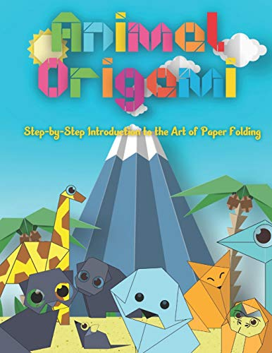 Animal Origami: Step-by-Step Introduction to the Art of Paper Folding: Origami Paper Crafts