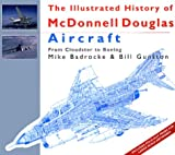 The Illustrated History of McDonnell Douglas Aircraft : From Cloudster to Boeing