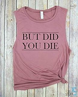But Did You Die Muscle Tank, funny workout tank, gym shirt, funny shirt, workout shirt, beachbody tank, yoga shirt, hiking, Muscle Tank, Gym tank, Yoga Tank, Womens Tank