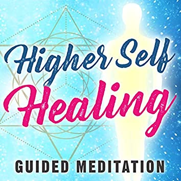 Higher Self Healing Guided Meditation. Energy Healing from Your Higher Self, for Body, Mind & Spirit