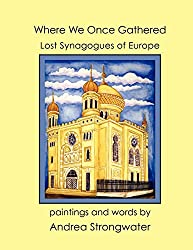 Where We Once Gathered: Lost Synagogues of Europe by Andrea Strongwater