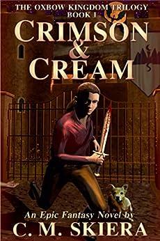Crimson & Cream (The Oxbow Kingdom Trilogy Book 1) by [C. M. Skiera]