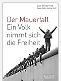 Der Mauerfall: Ein Volk nimmt sich die Freiheit (Edition Lingen Stiftung) - Lars-Broder Keil