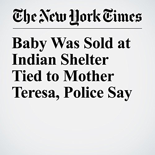 Baby Was Sold at Indian Shelter Tied to Mother Teresa, Police Say copertina
