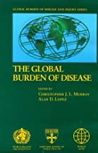 Global Burden of Disease: A comprehensive assessment of mortality and disability from diseases, injuries, and risk factors in 1990 and projected to 2020 (Global Burden of Disease and Injury, Vol 1)