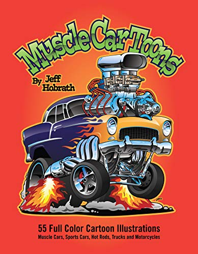 Muscle Car Toons: 55 Full Color Automotive Cartoon Illustrations by Jeff Hobrath (English Edition)
