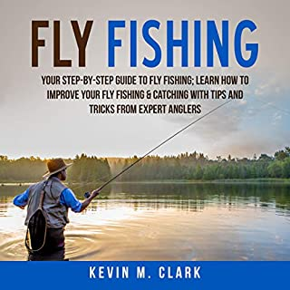 Couverture de Fly Fishing: Your Step-By-Step Guide to Fly Fishing