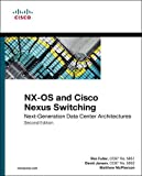 NX-OS and Cisco Nexus Switching: Next-Generation Data Center Architectures (Networking Technology)...