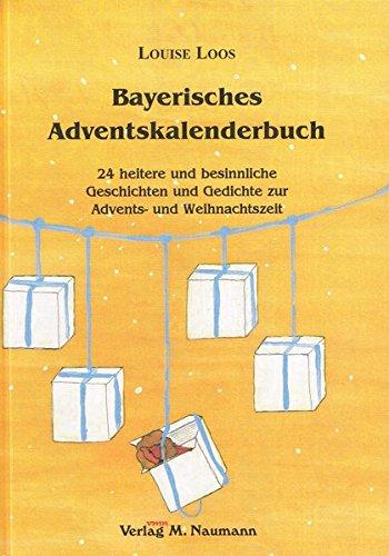 Bayerisches Adventskalenderbuch: 24 heitere und besinnliche Geschichten und Gedichte zur Advents- und Weihnachtszeit