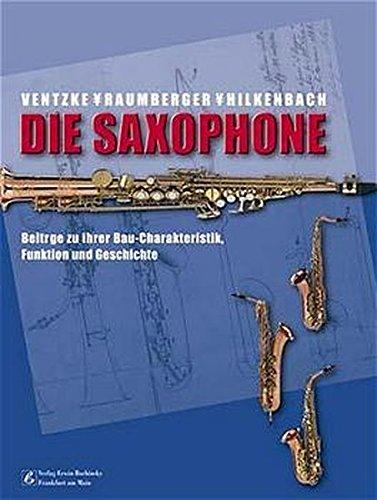 Die Saxophone: Beiträge zu ihrer Bau-Charakteristik, Funktion und Geschichte (Fachbuchreihe Das Musikinstrument)