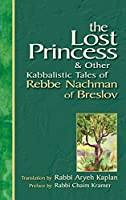 Lost Princess: And Other Kabbalistic Tales of Rebbe Nachman of Breslov