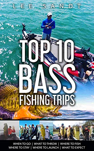 Top 10 Bass Fishing Trips: When to Go | What to Throw | Where to Fish | Where to Stay | Where to Launch | What to Expect (English Edition)