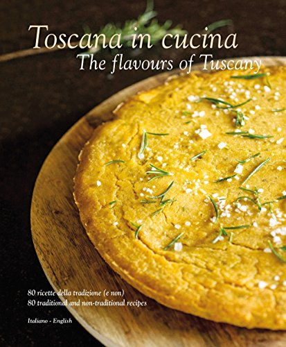 Toscana in cucina-The flavours of Tuscany. Ediz. italiana e inglese