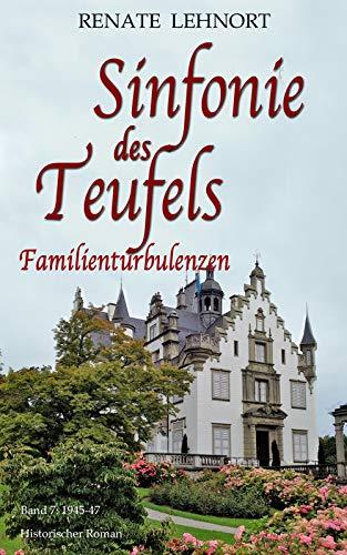 Sinfonie des Teufels - Familienturbulenzen: Band 7: 1945/1947 Historischer Roman