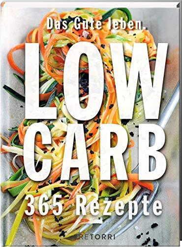 Das Gute leben - Low Carb: 365 Rezepte für jeden Tag