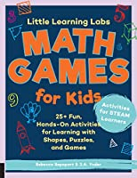 Little Learning Labs: Math Games for Kids, abridged paperback edition: 25+ Fun, Hands-On Activities for Learning with Shapes, Puzzles, and Games (Little Learning Labs, 6)